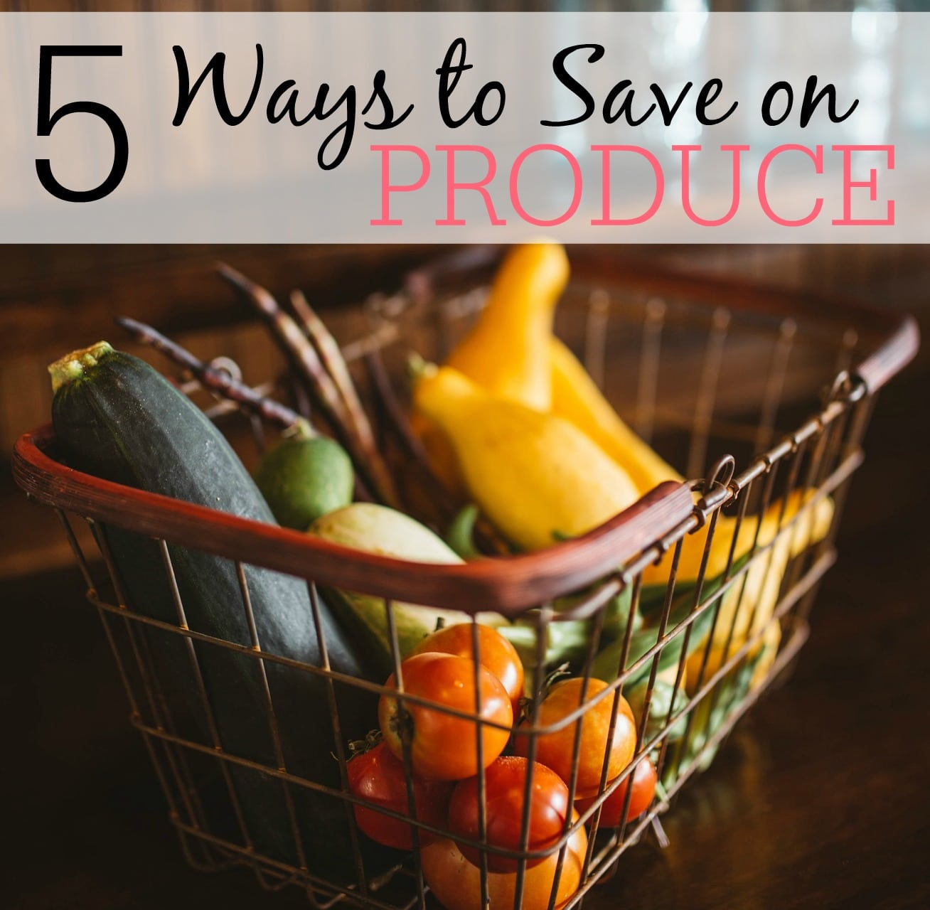 5 Ways to Save on Produce