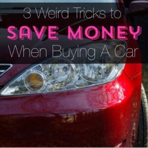 3 Weird Tricks to Save Money When Buying A Car