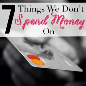7 Things We Don't Spend Money On