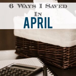 6 Ways I Saved In April