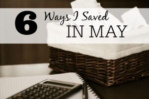 6 Ways I Saved In May