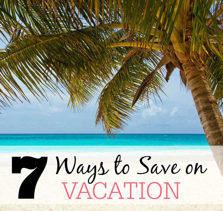 7 ways to save on vacation