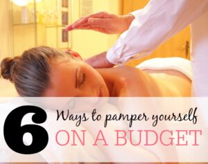 6 Ways to Pamper Yourself On a Budget