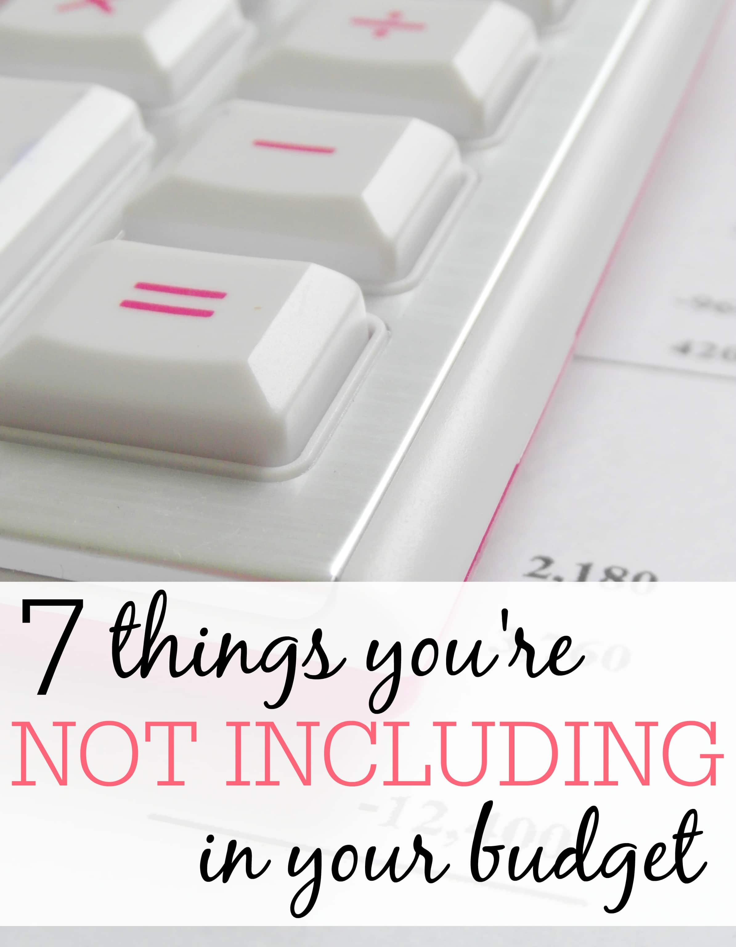 7 Things You're Not Including In Your Budget
