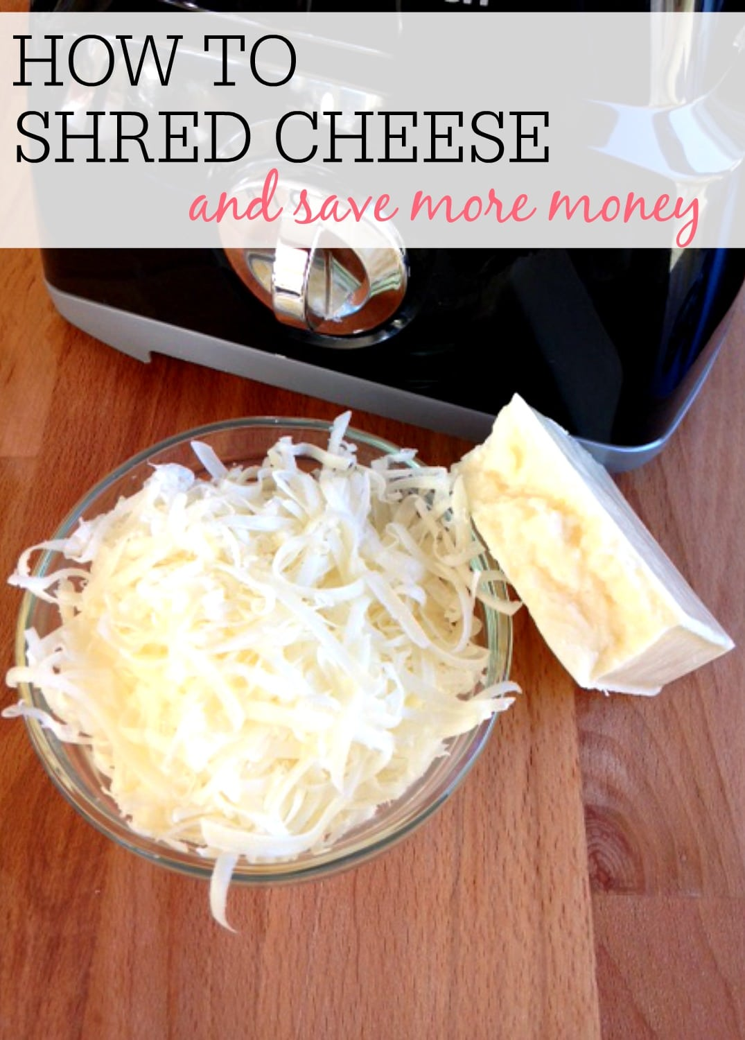 How To Shred Your Own Cheese - Frugally Blonde