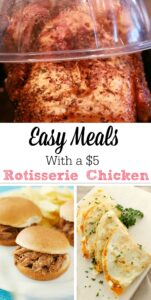 Easy Meals With A $5 Rotisserie Chicken