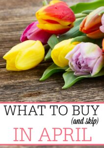 What To Buy (and skip) In April