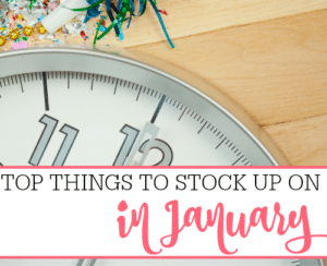 Top Things To Stock Up On In January