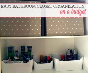 Easy Bathroom Closet Organization On A Budget