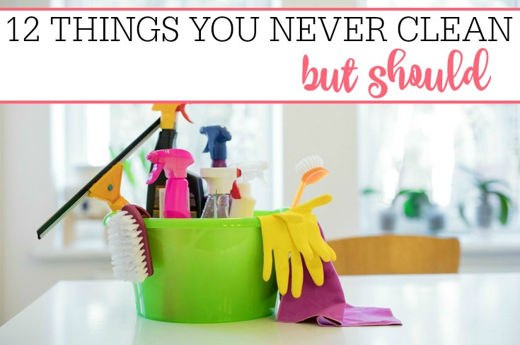 Things You Never Clean