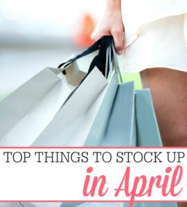 Top Things To Stock Up On In April