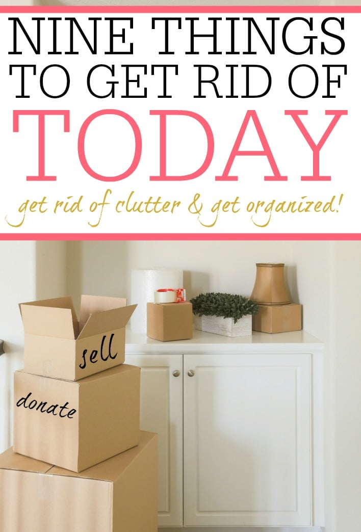 Trying to declutter and get rid of stuff? Check out the 9 things to get rid of today. Sell them, donate, give it away and get it out of your house today!