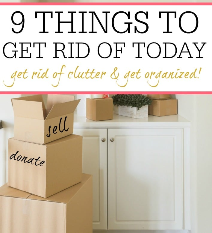 9 Things To Get Rid Of Today Frugally Blonde