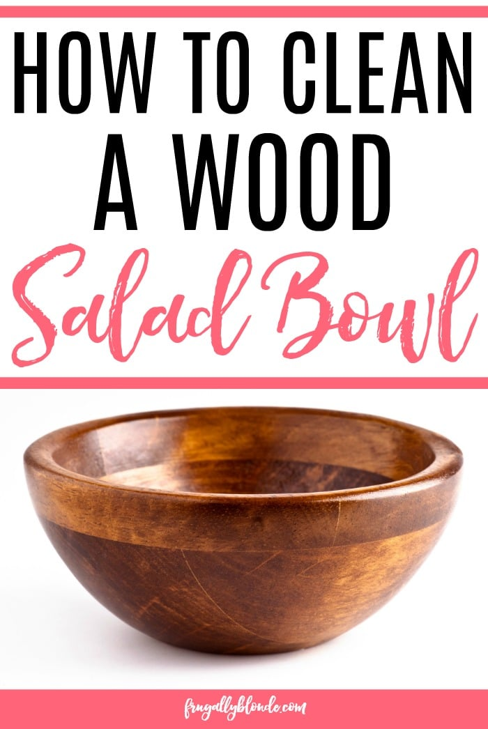 How To Clean A Wood Salad Bowl Frugally Blonde